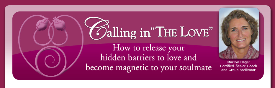 Calling in the Love, How to release your hidden barriers to love ad become magnetic to your soulmate
